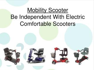 Be Independent With Electric Comfortable Scooters