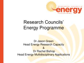 Research Councils' Energy Programme  Dr Jason Green Head Energy Research Capacity &