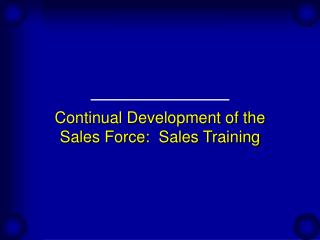 Continual Development of the Sales Force:  Sales Training