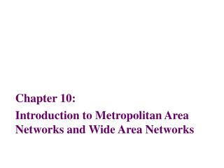 Chapter 10: Introduction to Metropolitan Area Networks and Wide Area Networks