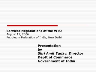Services Negotiations at the WTO August 11, 2006  Petroleum Federation of India, New Delhi
