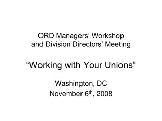 "ORD Managers' Workshop and Division Directors' Meeting ""Working with Your Unions"""