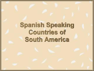 Spanish Speaking Countries of  South America
