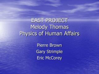 EAST PROJECT Melody Thomas Physics of Human Affairs