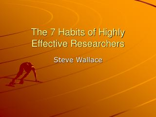 The 7 Habits of Highly Effective Researchers