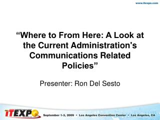 """Where to From Here: A Look at the Current Administration's Communications Related Policies"""