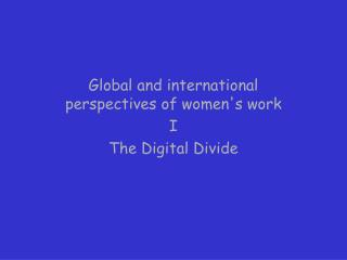 Global and international perspectives of women's work  I  The Digital Divide