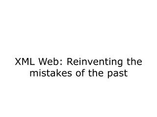 XML Web: Reinventing the mistakes of the past