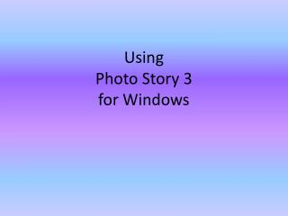 Using  Photo Story 3  for  W indows