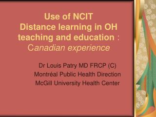 Use of NCIT Distance learning in OH teaching and education  : C anadian experience