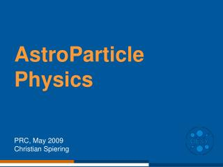 AstroParticle  Physics  PRC, May 2009 Christian Spiering