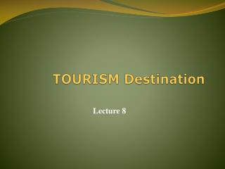 TOURISM  Destination