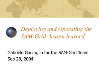 Deploying and Operating the SAM-Grid: lesson learned