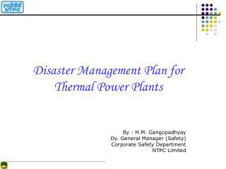 Disaster Management Plan for  Thermal Power Plants By : H.M. Gangopadhyay