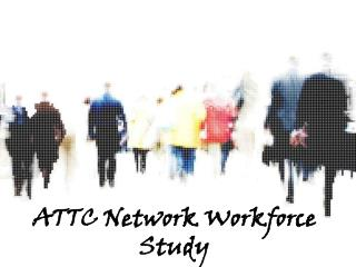ATTC Network Workforce Study
