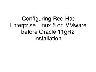 Configuring Red Hat Enterprise Linux 5 on VMware before Oracle 11gR2 installation