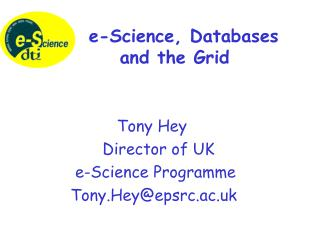 Tony Hey 			Director of UK  		 e-Science Programme 		Tony.Hey@epsrc.ac.uk