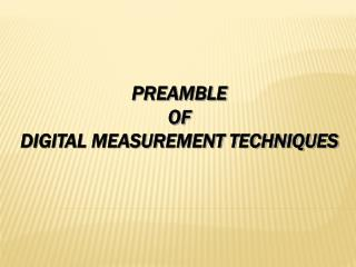 PREAMBLE  OF DIGITAL MEASUREMENT TECHNIQUES