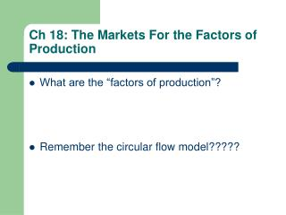 Ch 18: The Markets For the Factors of Production