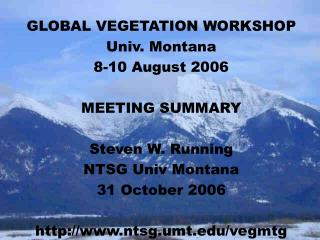 GLOBAL VEGETATION WORKSHOP Univ. Montana 8-10 August 2006 MEETING SUMMARY Steven W. Running