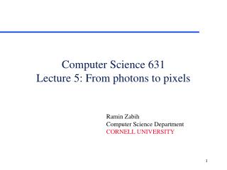Computer Science 631 Lecture 5: From photons to pixels