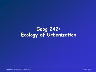 Geog 242: Ecology of Urbanization