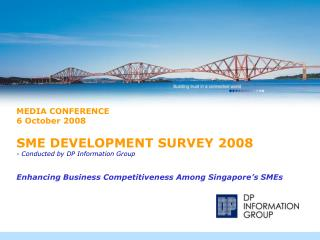 MEDIA CONFERENCE 6 October 2008 SME DEVELOPMENT SURVEY 2008 - Conducted by DP Information Group