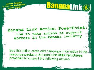Banana Link Action PowerPoint: how to take action to support workers in the banana industry