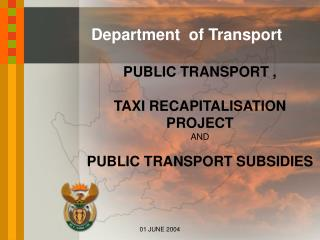 PUBLIC TRANSPORT , TAXI RECAPITALISATION PROJECT AND PUBLIC TRANSPORT SUBSIDIES
