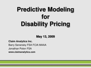 Predictive Modeling for Disability Pricing  May 13, 2009