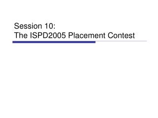 Session 10: The ISPD2005 Placement Contest