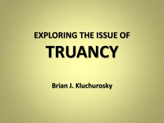 EXPLORING THE ISSUE OF TRUANCY