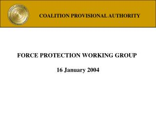 FORCE PROTECTION WORKING GROUP 16 January 2004