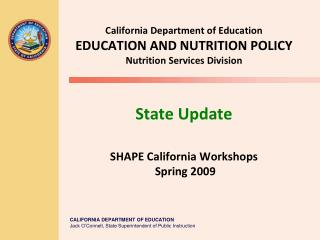 California Department of Education EDUCATION AND NUTRITION POLICY Nutrition Services Division State Update SHAPE Califor