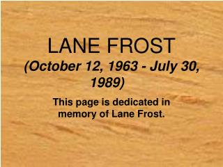 LANE FROST (October 12, 1963 - July 30, 1989)