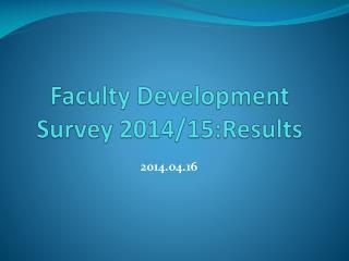 Faculty Development Survey 2014/15:Results
