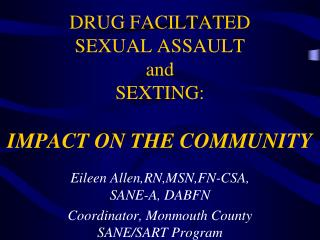 DRUG FACILTATED  SEXUAL ASSAULT and SEXTING: IMPACT ON THE COMMUNITY