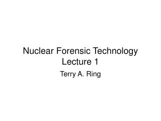 Nuclear Forensic Technology Lecture 1