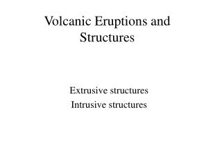 Volcanic Eruptions and Structures