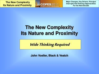 The New Complexity Its Nature and Proximity Wide Thinking Required John Voeller, Black & Veatch