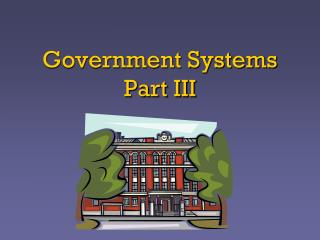 Government Systems Part III