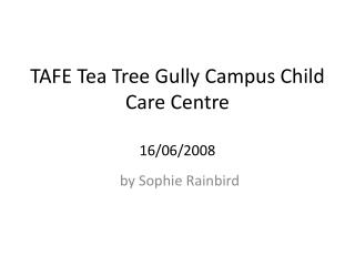 TAFE Tea Tree Gully Campus Child Care Centre 16/06/2008