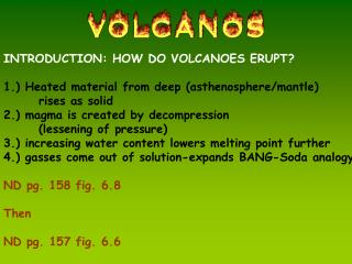 INTRODUCTION: HOW DO VOLCANOES ERUPT? 1.) Heated material from deep (asthenosphere/mantle)
