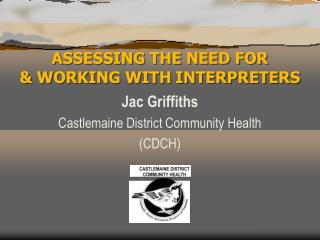 ASSESSING THE NEED FOR  & WORKING WITH INTERPRETERS