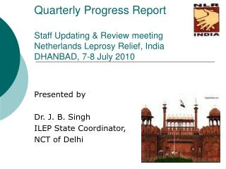 Presented by         Dr. J. B. Singh ILEP State Coordinator, NCT of Delhi