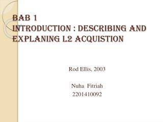 BAB 1 INTRODUCTION : DESCRIBING AND EXPLANING L2 ACQUISTION