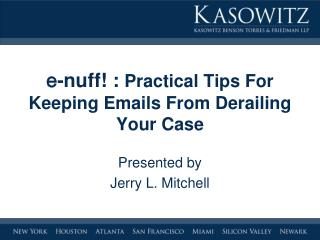 e -nuff! :  Practical Tips For Keeping Emails From Derailing Your Case