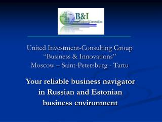 "United Investment-Consulting Group  ""Business & Innovations"" Moscow – Saint-Petersburg - Tartu"
