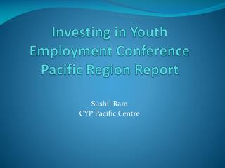 Investing in Youth Employment Conference  Pacific Region Report