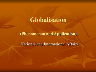 Globalisation ( Phenomenon  and Application)